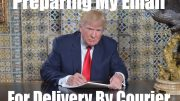 Donald Trump: Preparing My Emails For Delivery By Courier