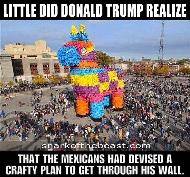 The Mexicans have a way around Donald Trump's great wall of jack-assery!