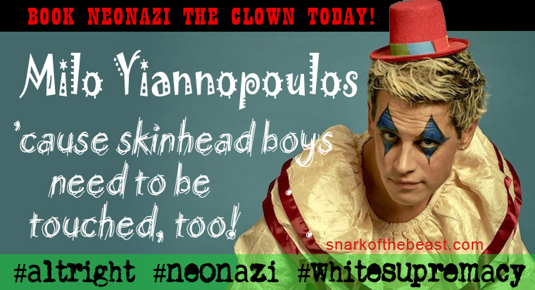Milo Yiannopoulos, the Neonazi White Supremacist Clown - 'cause skinhead boys need to be touched, too!