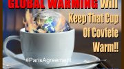 Global Warming Cup of Covfefe - Paris Accord - Climate Change