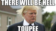 Donald Trump: There Will Be Hell Toupee!
